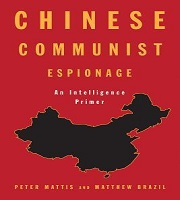 Book Release: Chinese Communist Espionage, An Intelligence Primer by Peter Mattis and Matthew Brazil (eds), United States Naval Institute, 2019, USA.
