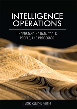 Book Release: Intelligence Operations – Understanding Data, Tools, People, and Processes by Erik Kleinsmith (Cognella Academic Publishing, 2020, USA)